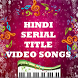 Hindi Serial Title Video Songs