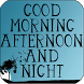 Good Morning, Good Afternoon and Good Night by Apps Happy For You