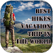 Best Hikes Vacation Trip in the World
