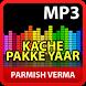 Kache Pakke Yaar - Parmish Verma Songs by izzaapp