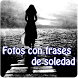 Fotos con frases de soledad by Entertainment LTD Apps