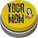 Your Mom Button by LeapDesign