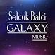 Selçuk Balcı en iyi şarkı by Galaxy music