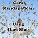 Cara Mendapatkan Uang Dari Blog by Mama Mobile