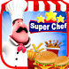 Super Chef - Cooking Fever by crazygenes