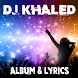 DJ Khaled - Lyrics by Lyric & Songs