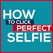 How To Click Perfect Selfie