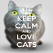 Keep Calm Love Cats Wallpapers by Mirt apps