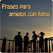 Frases para amigos con fotos by Entertainment LTD Apps