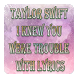 Taylor Swift I knew You Were Trouble With Lyrics