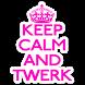 Keep calm and twerk by miss ali b