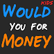 Would You For Money - Kids by James Loboda