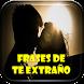 Frases de te Extraño AMor by Loretta Apps