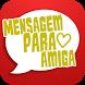Novo♥Mensagem Para Amiga♥2017 by ''Mobile App''