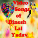 Video Songs of Dinesh Lal Yadav