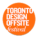 T.O. Design Offsite Festival by Toronto Design Offsite Festival