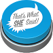That's What She Said Button by LeapDesign