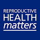 Reproductive Health Matters by Elsevier Inc
