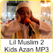 Lil Muslim 2 - Kids Azan MP3 by KBM Mobile