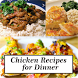 Chicken Recipes for Dinner by khaina