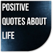 Positive Quotes About Life by Catepe