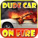 Dude Car Editor Prank: Dude Car- My Car is on fire by FunnyGalaxy-BestAppsGames Corp