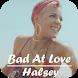 Bad At Love - Halsey Song & Lyrics by PiercePink