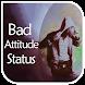 Bad Attitude Status by Dhamal Status