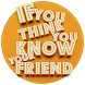 You Think You Know Your Friend by PlumZ Studios