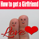 How to get a girlfriend fast by MelatiApps