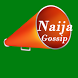 Naija Gossip - Nigerian Gossip by SokkoLife.com