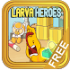 Tips Larva Heroes by Sundaysunday