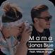 Mama - Jonas Blue Song & Lyrics by PiercePink