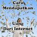 Cara Mendapatkan Uang Dari Internet by Mama Mobile