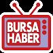 Bursa Haber TV by BURSA HABER MEDYA
